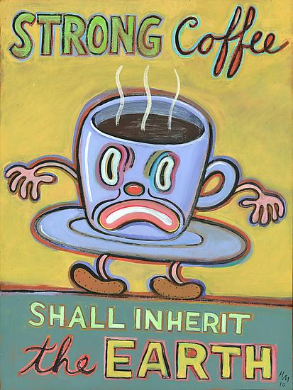 Strong Coffee Shall Inherit the Earth - Giclee Print - by Hal Mayforth